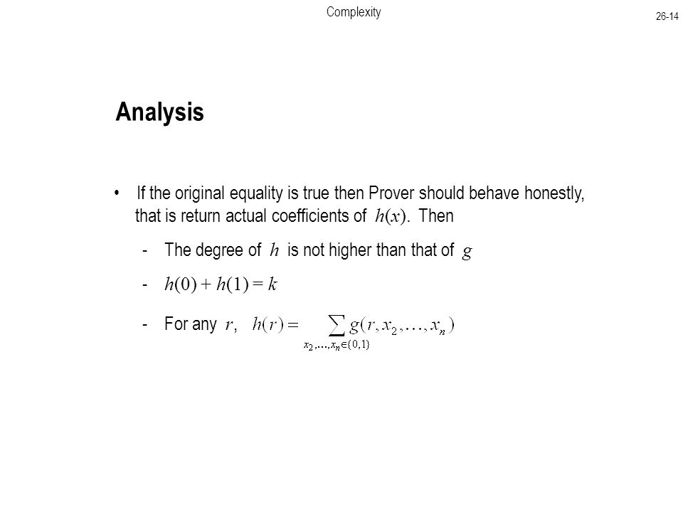 Complexity Analysis If the original equality is true then Prover should behave honestly, that is return actual coefficients of h(x).