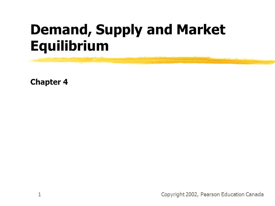 Copyright 2002, Pearson Education Canada1 Demand, Supply and Market Equilibrium Chapter 4