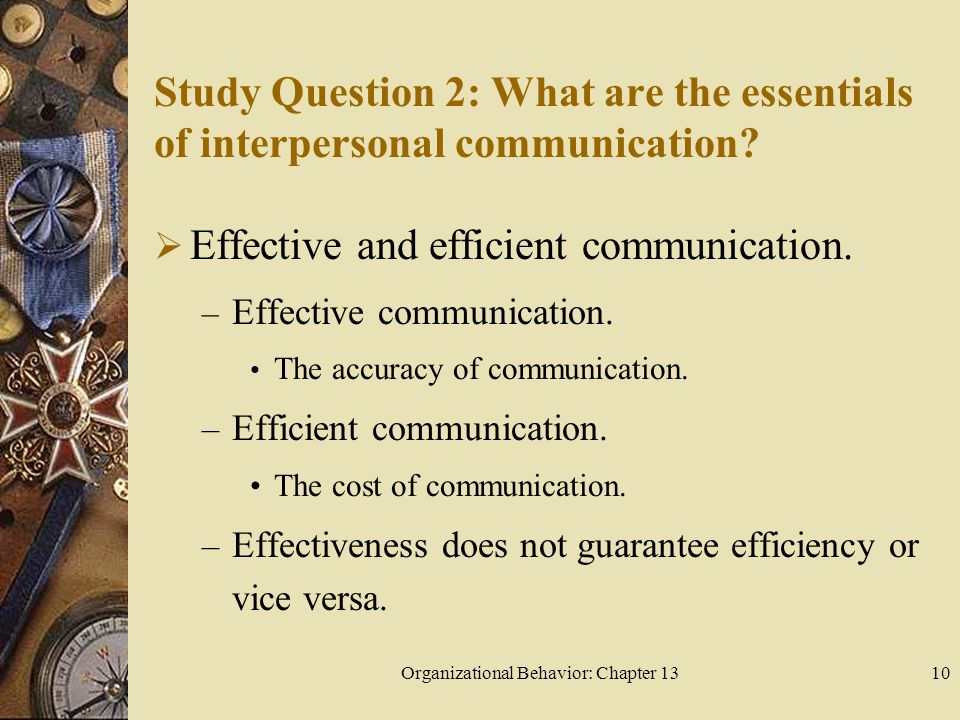 Organizational Behavior: Chapter 1310 Study Question 2: What are the essentials of interpersonal communication.