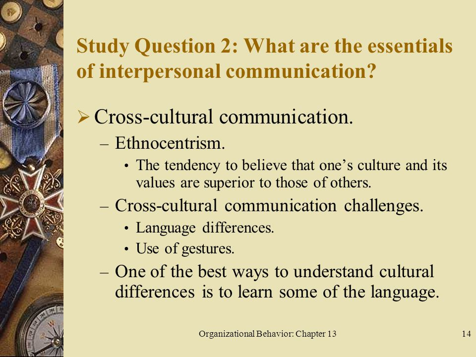 Organizational Behavior: Chapter 1314 Study Question 2: What are the essentials of interpersonal communication.