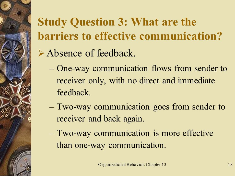 Organizational Behavior: Chapter 1318 Study Question 3: What are the barriers to effective communication.