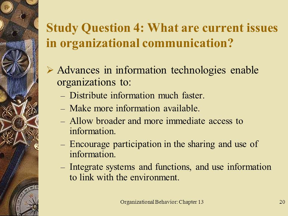 Organizational Behavior: Chapter 1320 Study Question 4: What are current issues in organizational communication.