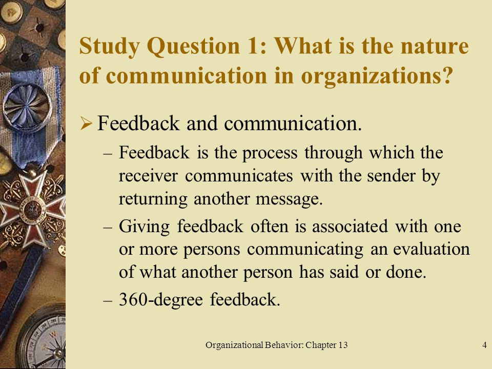 Organizational Behavior: Chapter 134 Study Question 1: What is the nature of communication in organizations.
