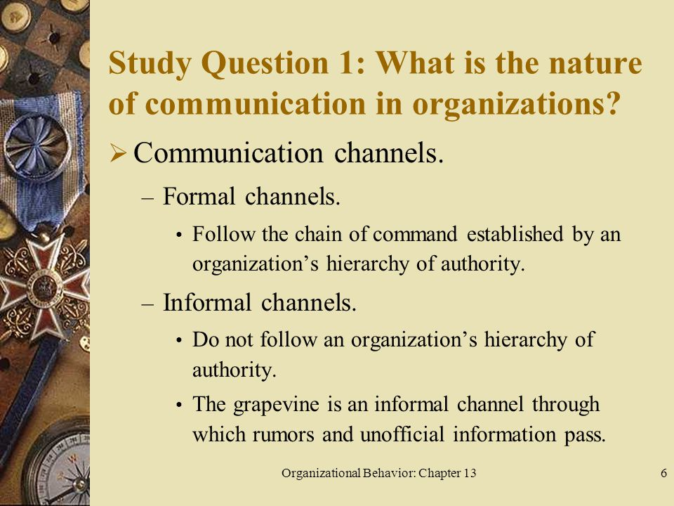 Organizational Behavior: Chapter 136 Study Question 1: What is the nature of communication in organizations.