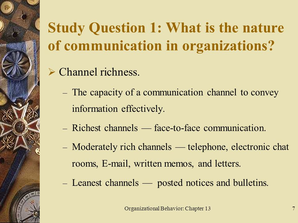 Organizational Behavior: Chapter 137 Study Question 1: What is the nature of communication in organizations.
