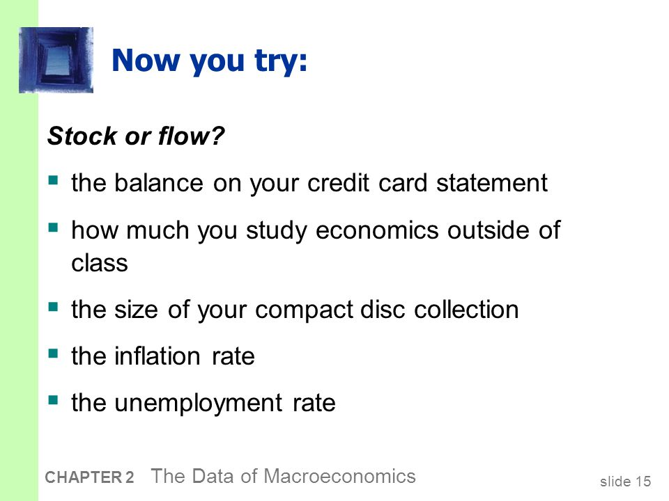 slide 15 CHAPTER 2 The Data of Macroeconomics Now you try: Stock or flow.