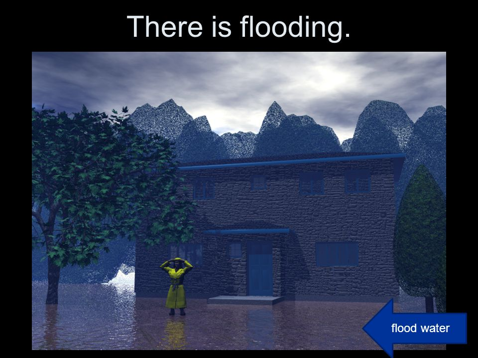 There is a flood. flood water