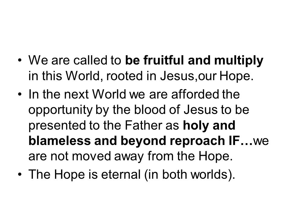 We are called to be fruitful and multiply in this World, rooted in Jesus,our Hope.