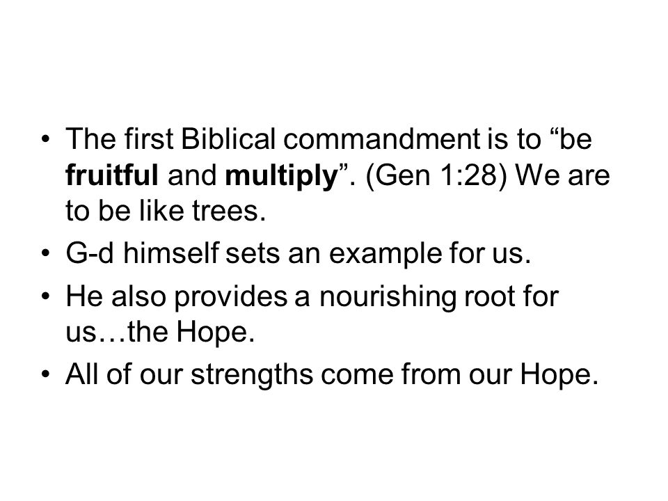 The first Biblical commandment is to be fruitful and multiply .