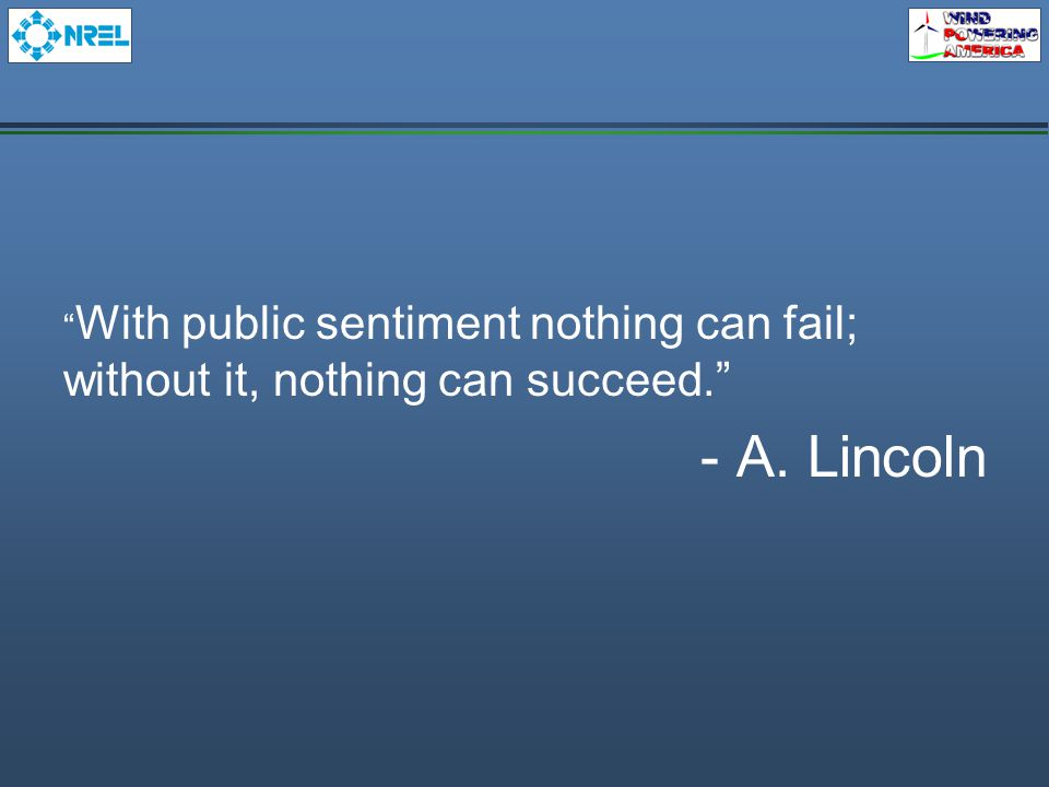 With public sentiment nothing can fail; without it, nothing can succeed. - A. Lincoln