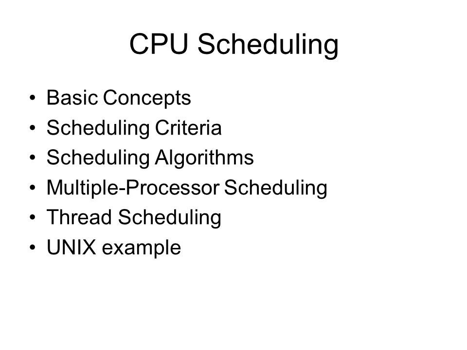 CPU Scheduling Basic Concepts Scheduling Criteria Scheduling Algorithms Multiple-Processor Scheduling Thread Scheduling UNIX example