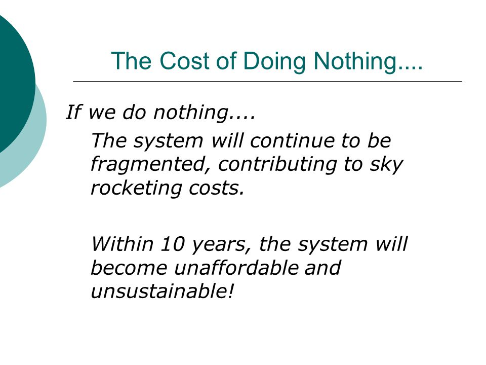 The Cost of Doing Nothing.... If we do nothing....