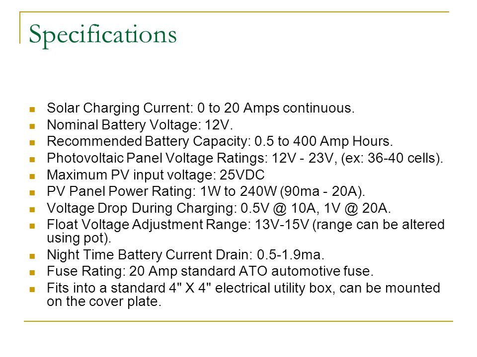 Specifications Solar Charging Current: 0 to 20 Amps continuous.