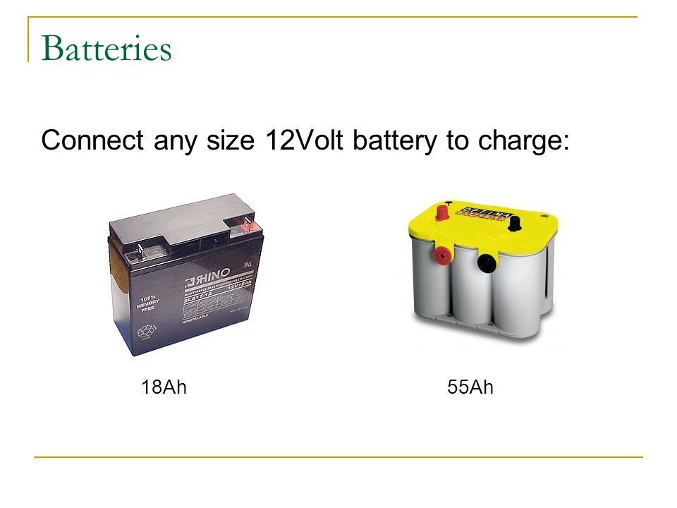 Batteries Connect any size 12Volt battery to charge: 18Ah55Ah