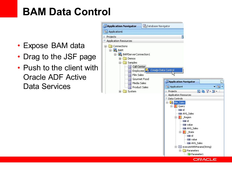 BAM Data Control Expose BAM data Drag to the JSF page Push to the client with Oracle ADF Active Data Services