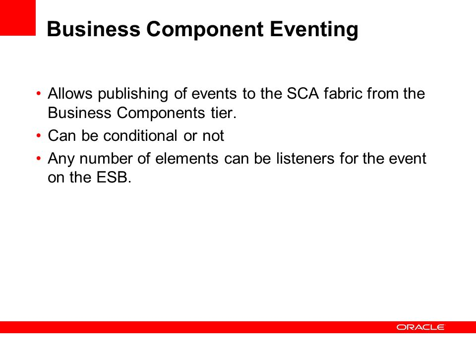 Business Component Eventing Allows publishing of events to the SCA fabric from the Business Components tier.