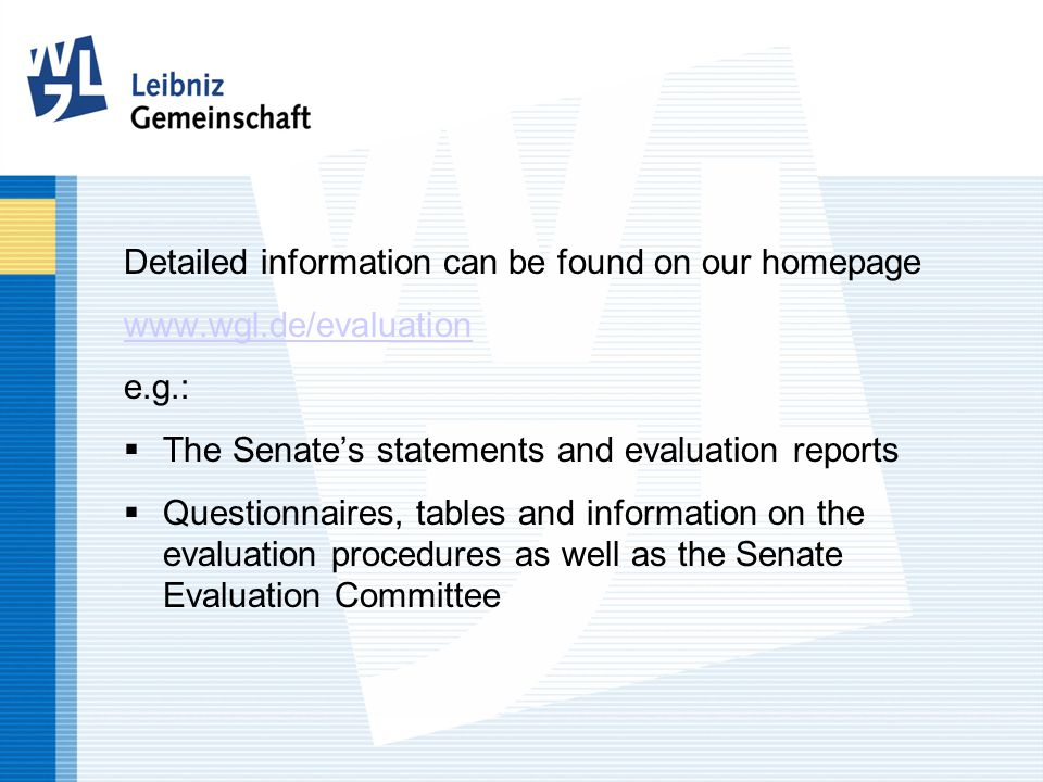 Detailed information can be found on our homepage   e.g.:  The Senate's statements and evaluation reports  Questionnaires, tables and information on the evaluation procedures as well as the Senate Evaluation Committee