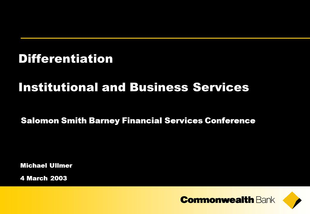 Differentiation Institutional and Business Services Salomon Smith Barney Financial Services Conference Michael Ullmer 4 March 2003