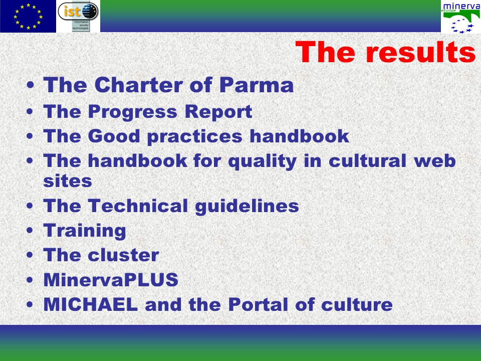 The results The Charter of Parma The Progress Report The Good practices handbook The handbook for quality in cultural web sites The Technical guidelines Training The cluster MinervaPLUS MICHAEL and the Portal of culture