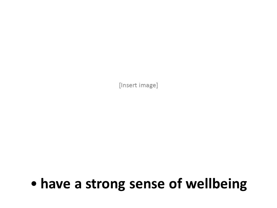 have a strong sense of wellbeing [Insert image]