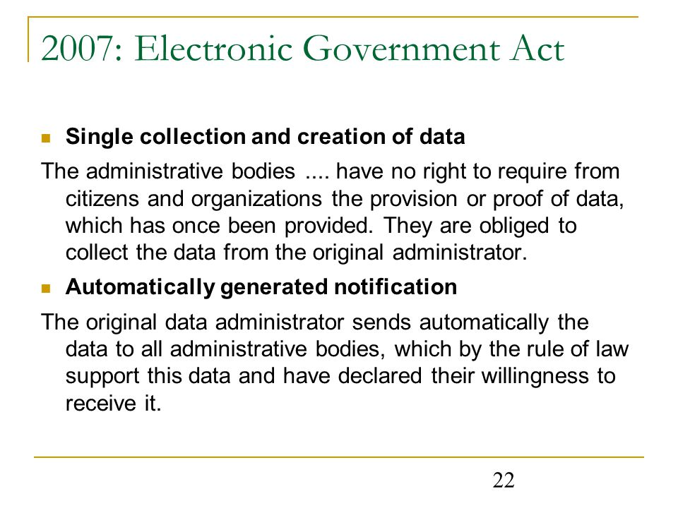 : Electronic Government Act Single collection and creation of data The administrative bodies....