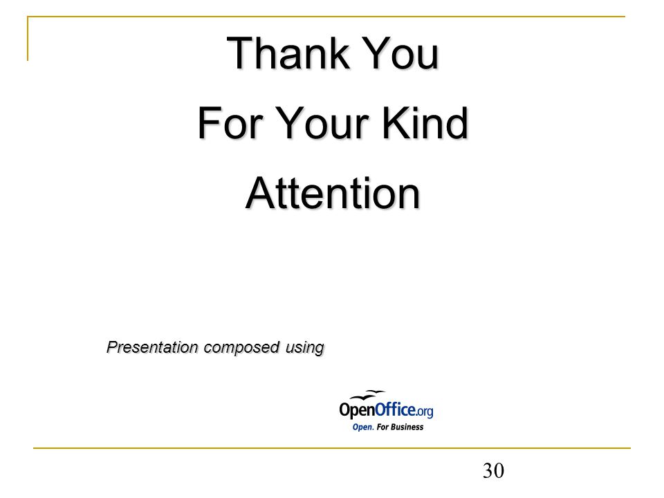 30 Thank You For Your Kind Attention Presentation composed using Presentation composed using