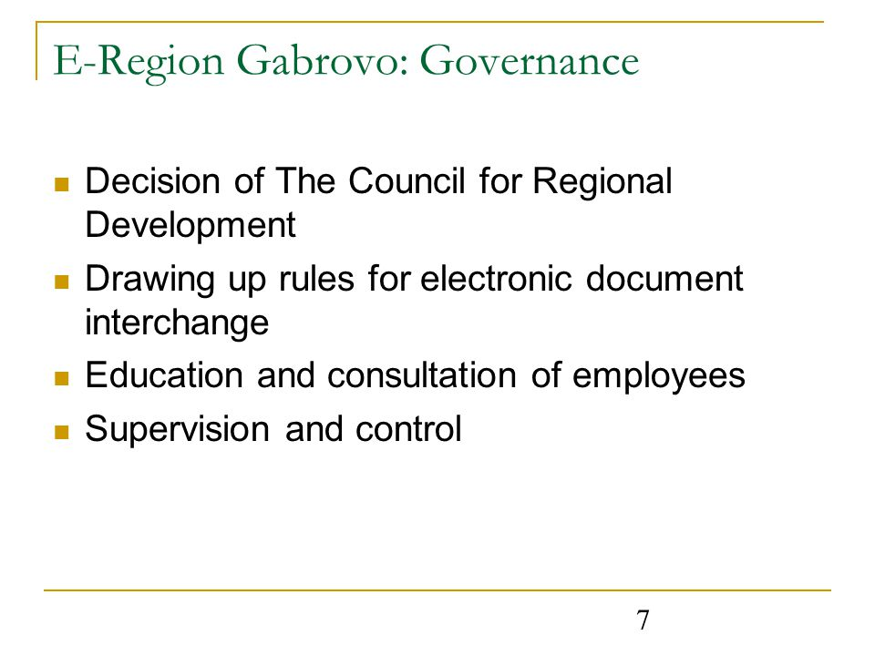 7 E-Region Gabrovo: Governance Decision of The Council for Regional Development Drawing up rules for electronic document interchange Education and consultation of employees Supervision and control