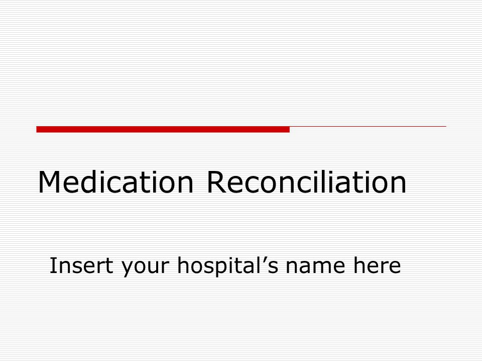 Medication Reconciliation Insert your hospital's name here