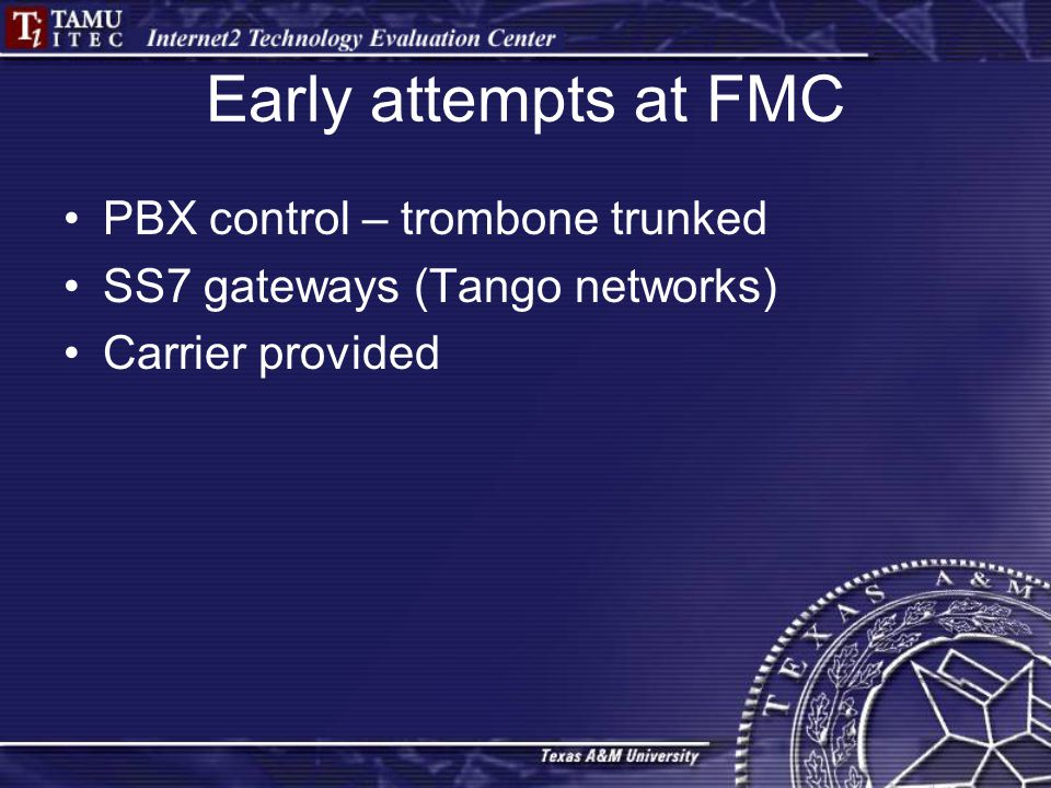 Early attempts at FMC PBX control – trombone trunked SS7 gateways (Tango networks) Carrier provided