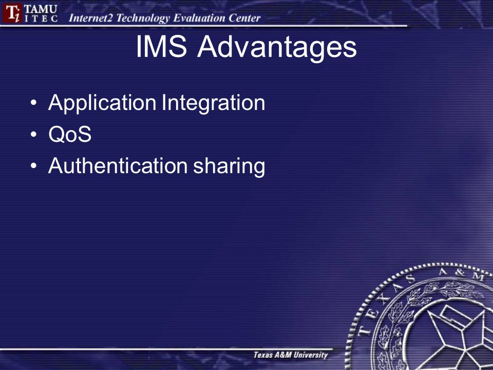 IMS Advantages Application Integration QoS Authentication sharing