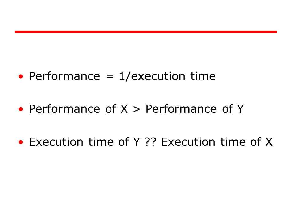 Performance = 1/execution time Performance of X > Performance of Y Execution time of Y .