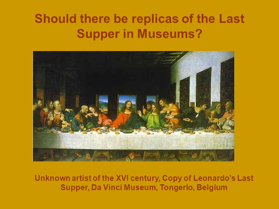 Should there be replicas of the Last Supper in Museums.