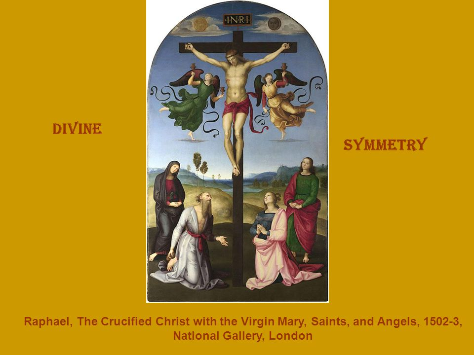 Raphael, The Crucified Christ with the Virgin Mary, Saints, and Angels, , National Gallery, London Divine Symmetry