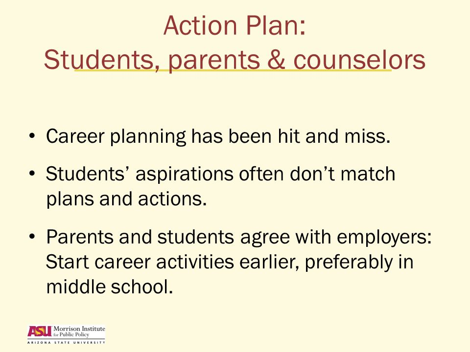 Action Plan: Students, parents & counselors Career planning has been hit and miss.