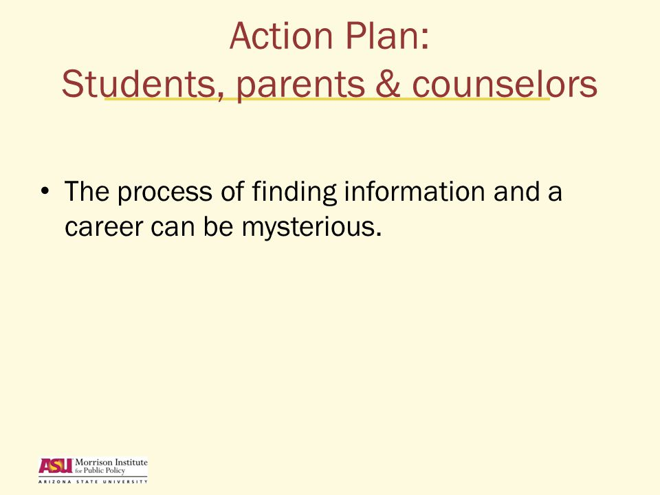 Action Plan: Students, parents & counselors The process of finding information and a career can be mysterious.