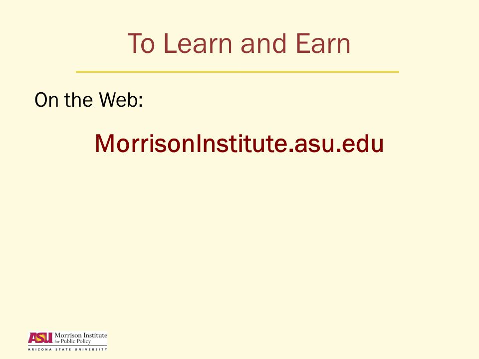 To Learn and Earn On the Web: MorrisonInstitute.asu.edu