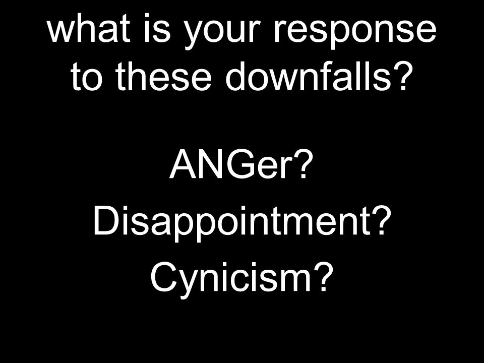 what is your response to these downfalls ANGer Disappointment Cynicism