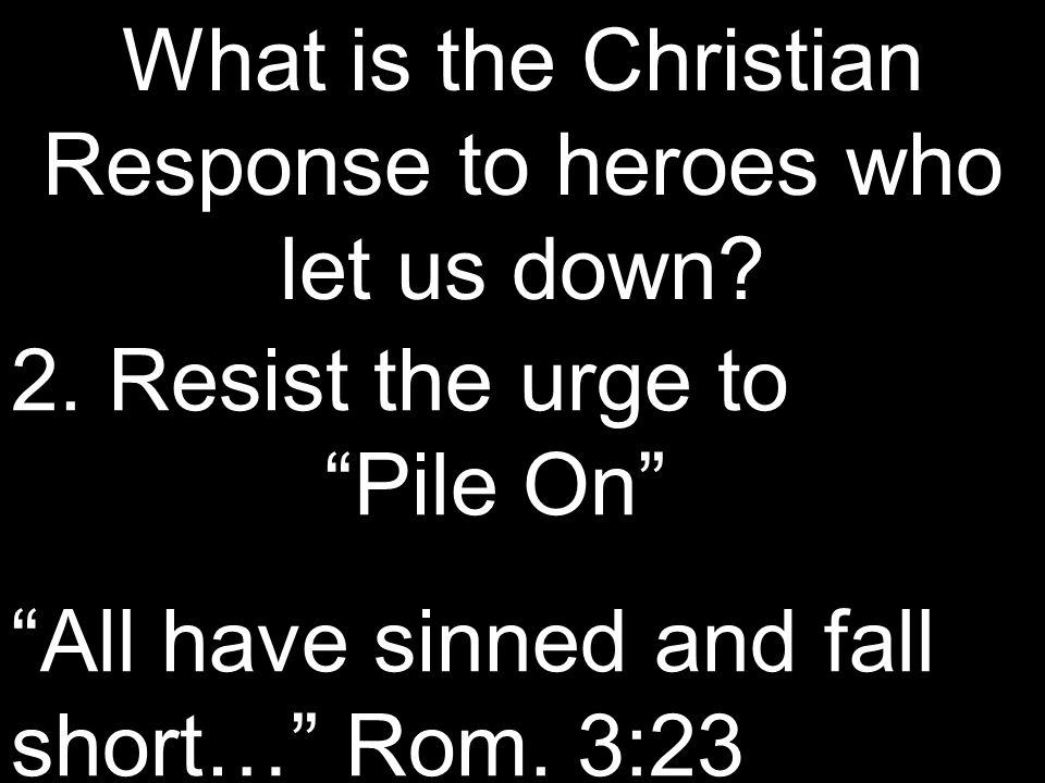 What is the Christian Response to heroes who let us down.