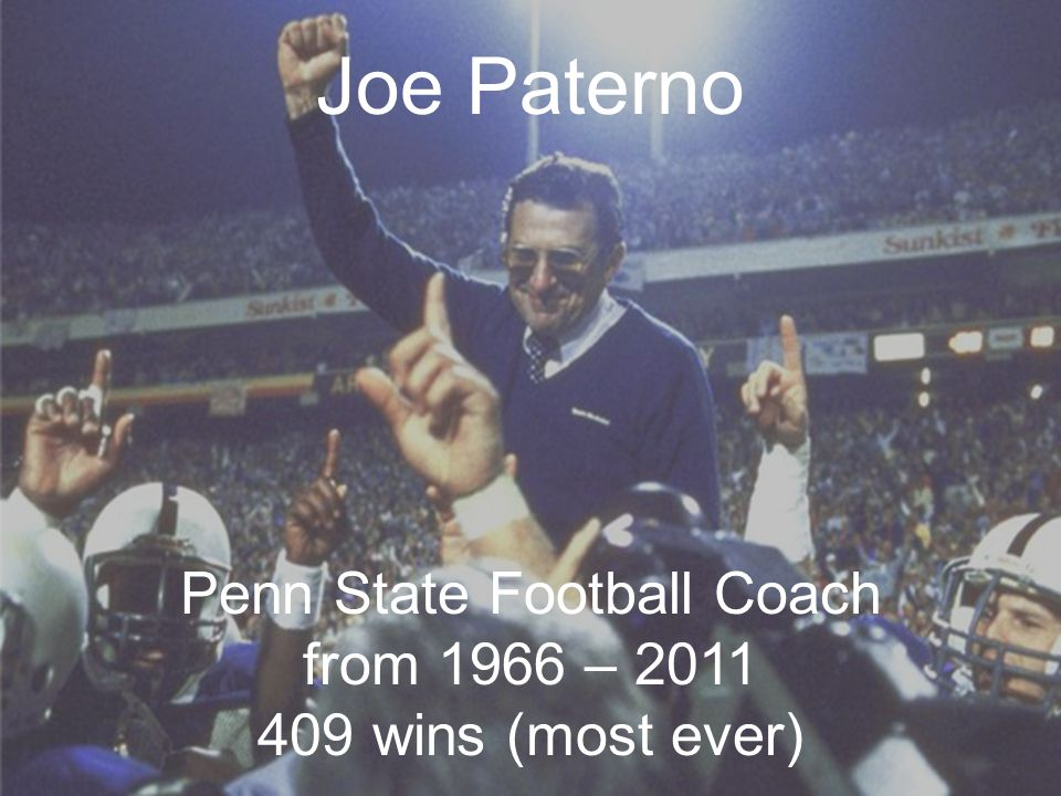 When Heroes Let Us Down Say It Ain't So, Joe Joe Paterno Joe Paterno Penn State Football Coach from 1966 – wins (most ever)
