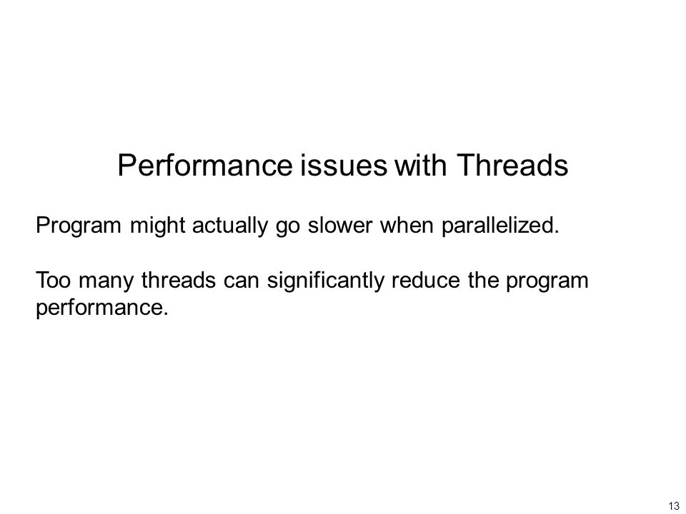 13 Performance issues with Threads Program might actually go slower when parallelized.