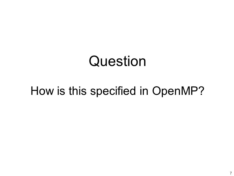 7 Question How is this specified in OpenMP