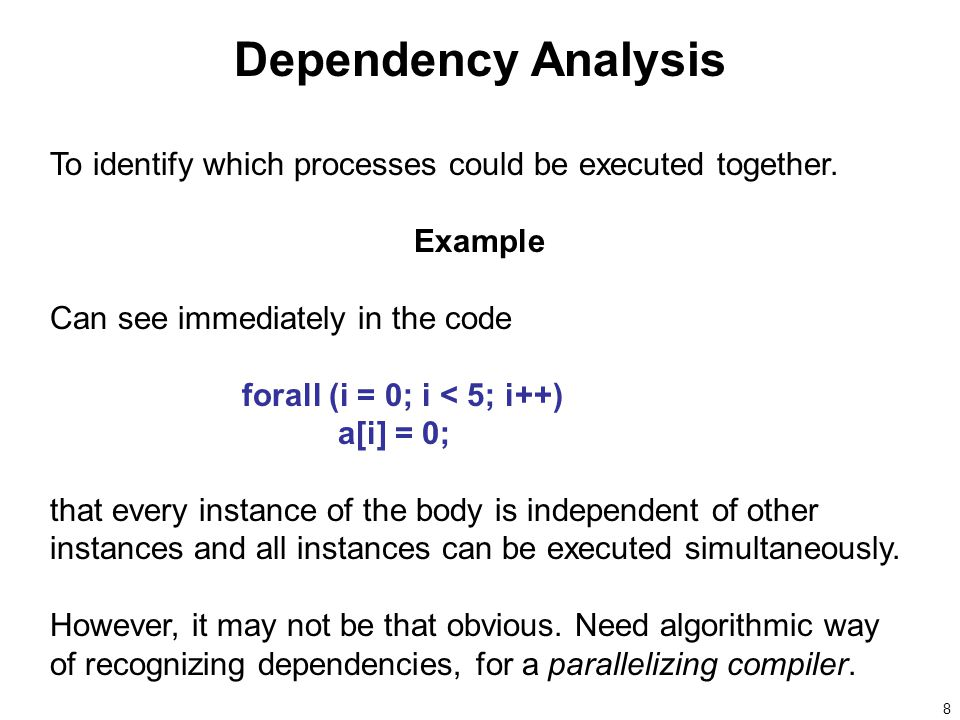 8 Dependency Analysis To identify which processes could be executed together.