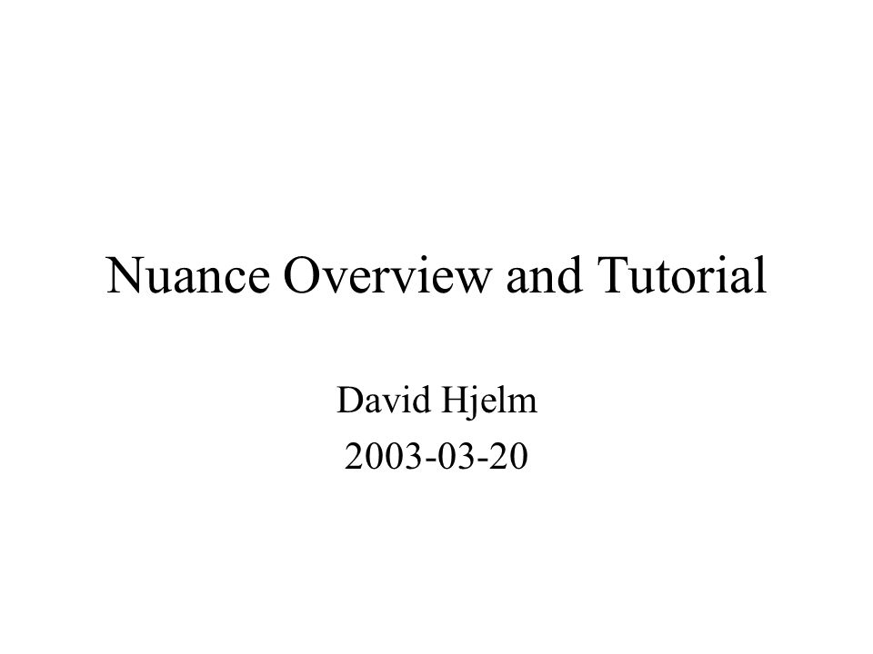Nuance Overview and Tutorial David Hjelm ppt download