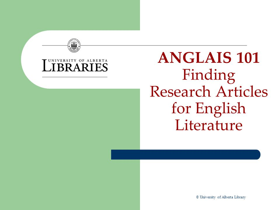ANGLAIS 101 Finding Research Articles for English Literature © University of Alberta Library