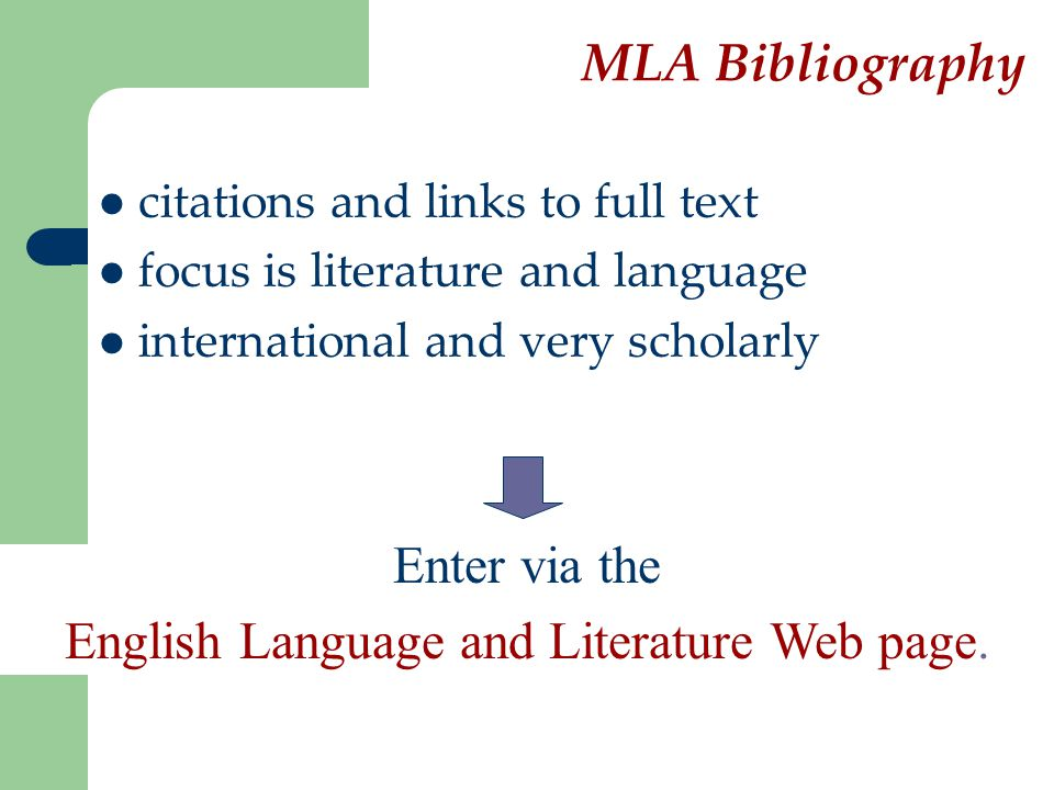 MLA Bibliography citations and links to full text focus is literature and language international and very scholarly Enter via the English Language and Literature Web page.