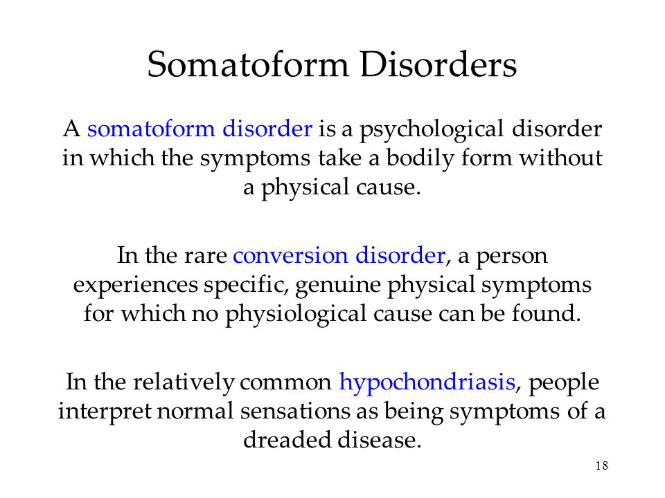 Somatoform Disorders A somatoform disorder is a psychological disorder in which the symptoms take a bodily form without a physical cause.