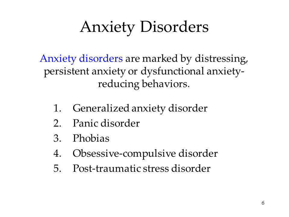 6 Anxiety Disorders Anxiety disorders are marked by distressing, persistent anxiety or dysfunctional anxiety- reducing behaviors.