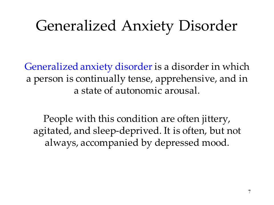 7 Generalized Anxiety Disorder Generalized anxiety disorder is a disorder in which a person is continually tense, apprehensive, and in a state of autonomic arousal.
