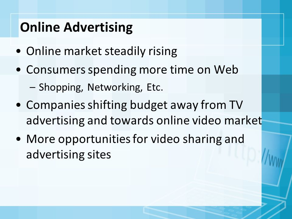 Online Advertising Online market steadily rising Consumers spending more time on Web –Shopping, Networking, Etc.