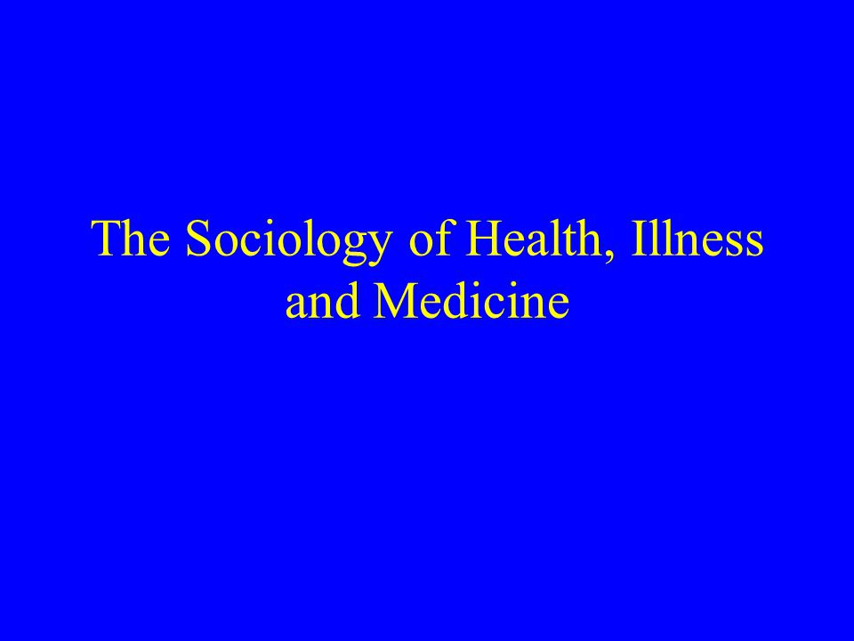 The Sociology of Health, Illness and Medicine  Topics in
